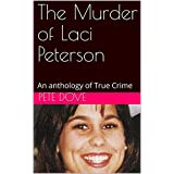 The Murder of Laci Peterson: An anthology of True Crime (English Edition)