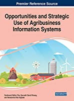 Opportunities and Strategic Use of Agribusiness Information Systems (Advances in Business Information Systems and Analytics)