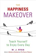 Happiness Makeover: Teach Yourself to Enjoy Every Day