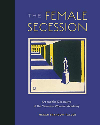 The Female Secession: Art and the Decorative at the Viennese Women's Academy (English Edition)