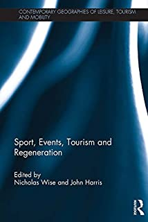 Sport, Events, Tourism and Regeneration (Contemporary Geographies of Leisure, Tourism and Mobility) (English Edition)