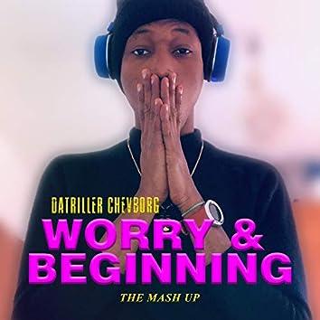 Worry & Beginning (The Mash Up)