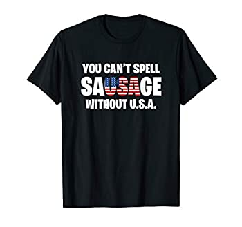 You Can t Spell Sausage Without USA Funny American T-Shirt