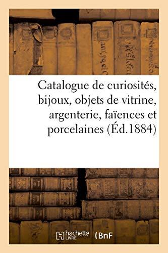 Catalogue de curiosités, bijoux anciens et modernes, objets de vitrine, argenterie, faïences: et porcelaines anciennes, objets divers
