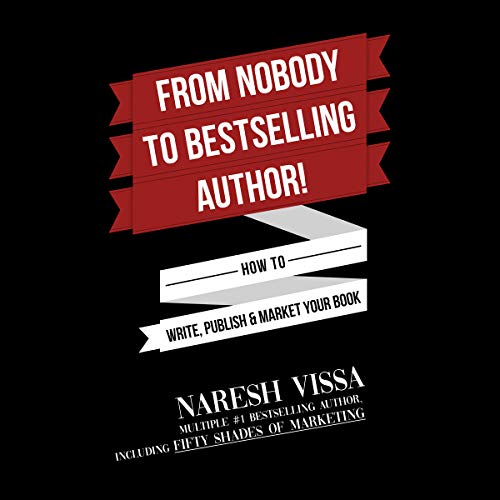 From Nobody to Bestselling Author!: How to Write, Publish & Market Your Book  By  cover art
