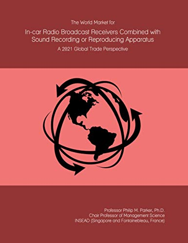 The World Market for In-car Radio Broadcast Receivers Combined with Sound Recording or Reproducing Apparatus: A 2021 Global Trade Perspective