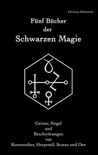 Fünf Bücher der Schwarzen Magie: Kornreuther, Herpentil, Scotus und Dee – Geister, Siegel und Beschwörungen
