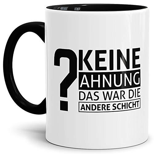 Tassendruck Spruch-Tasse Keine Ahnung Das War die Andere Schicht Innen & Henkel Schwarz - Mug/Cup/Becher/Lustig/Witzig/Kollege/Arbeit/Geschenk-Idee/Fun/Beste Qualität - 25 Jahre Erfahrung