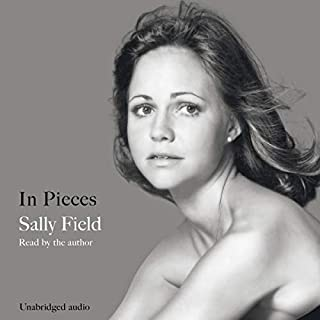 In Pieces                   By:                                                                                                                                 Sally Field                               Narrated by:                                                                                                                                 Sally Field                      Length: 10 hrs and 41 mins     282 ratings     Overall 4.5