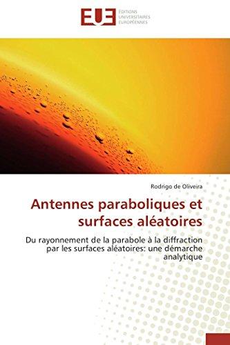 Antennes paraboliques et surfaces aléatoires: Du rayonnement de la parabole à la diffraction par les surfaces aléatoires: une démarche analytique (Omn.Univ.Europ.)