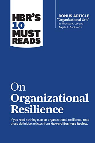 HBR's 10 Must Reads on Organizational Resilience (with bonus article 'Organizational Grit' by Thomas H. Lee and Angela L. Duckworth) (English Edition)