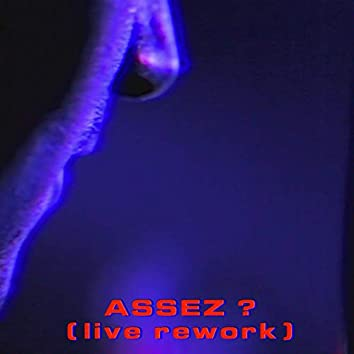 Assez ? (Live Rework)