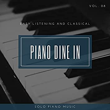 Piano DIne In - Easy ListenIng And Classical Solo Piano Music, Vol. 08