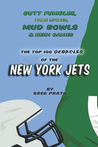 Butt Fumbles, Fake Spikes, Mud Bowls & Heidi Games: The Top 100 Debacles of the New York Jets