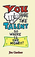 You Have the Talent, So Where Is the Money?