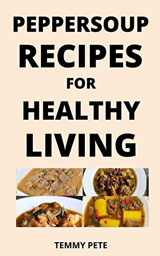 PEPPERSOUP RECIPES FOR HEALTHY LIVING: PEPPERSOUP HELPS PREVENT AND FIGHT RESPIRATORY TRACT INFECTIONS LIKE CORONAVIRUS (English Edition)