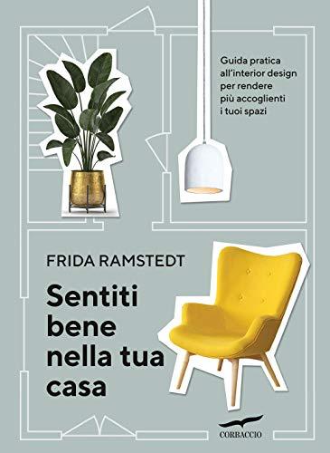 Sentiti bene nella tua casa. Guida pratica all'interior design per rendere più accoglienti i tuoi spazi