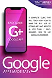 GOOGLE APPS MADE EASY: A complete guide that will teach you how to make the best use of Google apps and services in less than 7 days. Includes How to Use Google Classroom.