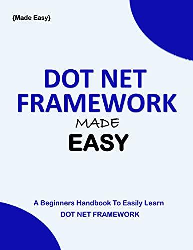 DOT NET FRAMEWORK MADE EASY: A beginners Handbook to easily learn Dot Net Framework Front Cover