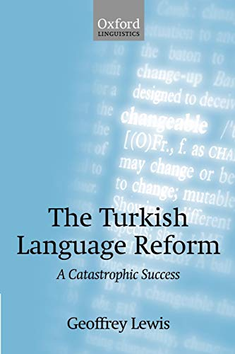 Compare Textbook Prices for The Turkish Language Reform: A Catastrophic Success New Ed Edition ISBN 9780199256693 by Lewis, Geoffrey