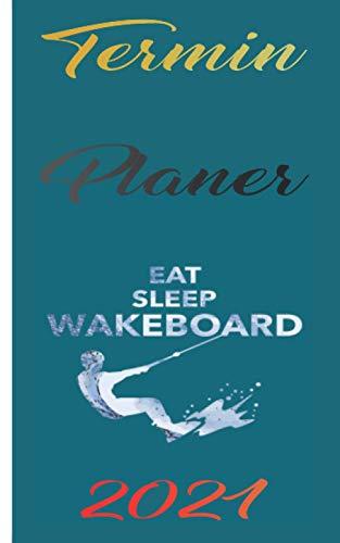 Kalender 2021 - Eat Sleep Wakeboard: Kalender für das Jahr 2021 | Wochenplaner mit Motiv Urlaub | inklusive Jahreskalender 2020-2022 | Wochenplaner | ... für Surf-Freunde | Geschenkidee für Surfer