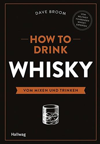 How to Drink Whisky: Vom Mixen und Trinken (Hallwag Allgemeine Einführungen)