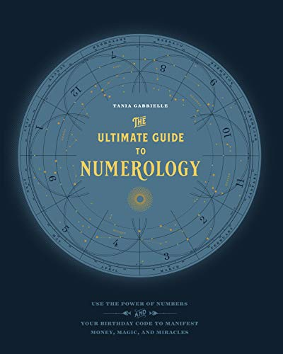 The Ultimate Guide to Numerology: Use the Power of Numbers and Your Birthday Code to Manifest Money, Magic, and Miracles (The Ultimate Guide to..., 6)