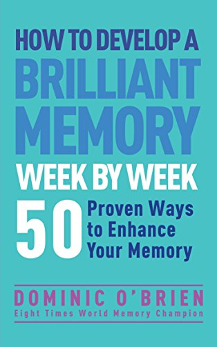 How to Develop a Brilliant Memory Week by Week: 52 Proven Ways to Enhance Your Memory: 50 Proven Ways to Enhance Your Memory Skills