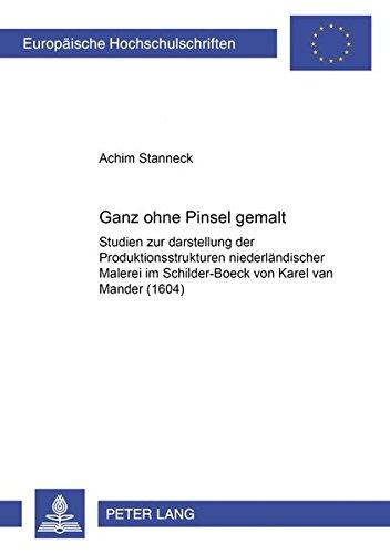 Ganz ohne Pinsel gemalt: Studien zur Darstellung der Produktionsstrukturen niederländischer Malerei im