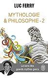 Mythologie et philosophie - Le sens des grands mythes grecs, Tome 2