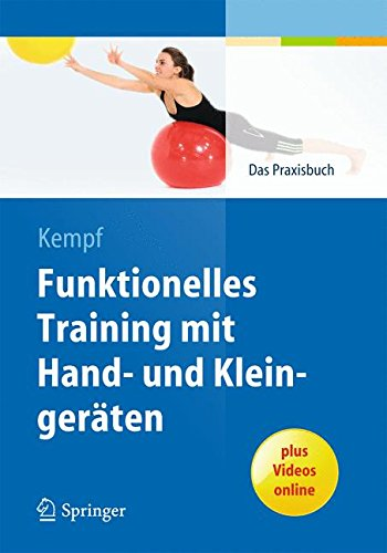 Funktionelles Training mit Hand- und Kleingeräten: Das Praxisbuch
