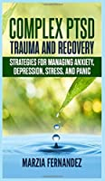 Complex PTSD, Trauma and Recovery: Strategies for managing Anxiety, Depression, Stress, and Panic