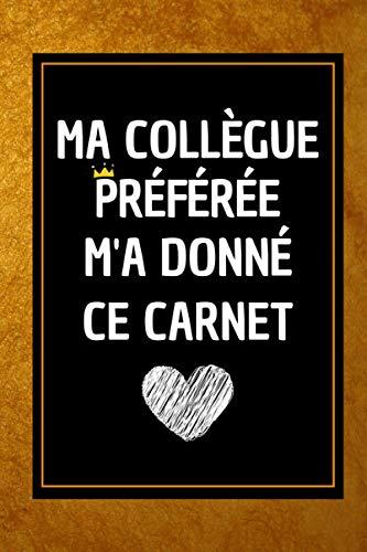Ma Collègue Préférée m'a donné ce Carnet: Carnet de notes ligné , Cadeau collègue bureau ( Secrétaire , Comptable ) , Journal Intime pour Femme