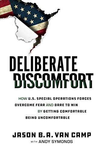 Deliberate Discomfort: How U.S. Special Operations Forces Overcome Fear and Dare to Win by Getting Comfortable Being Uncomfortable by [Jason Van Camp, Andy Symonds]