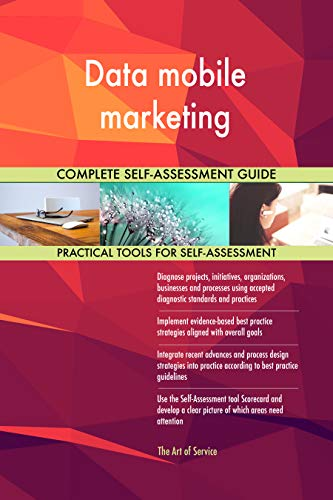 Data mobile marketing All-Inclusive Self-Assessment - More than 700 Success Criteria, Instant Visual Insights, Comprehensive Spreadsheet Dashboard, Auto-Prioritized for Quick Results