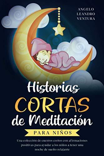 Historias Cortas de Meditación para Niños: Una colección de cuentos cortos con afirmaciones positivas para ayudar a los niños a tener una noche de sueño relajante
