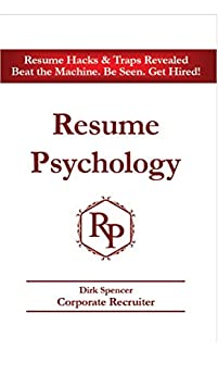 Resume Psychology Resume Hacks & Traps Revealed: Beat the Machine. Be Seen. Get Hired! (English Edition) por [Dirk Spencer]