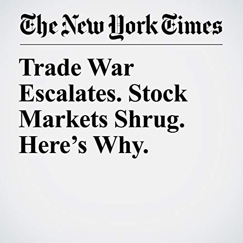 Trade War Escalates. Stock Markets Shrug. Here's Why. copertina