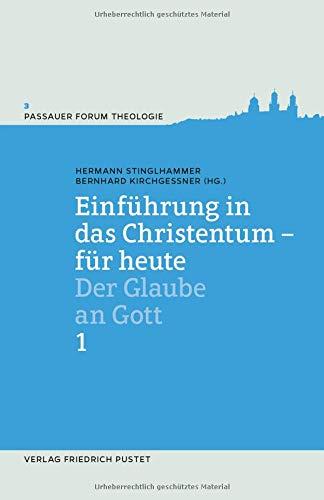 Einführung in das Christentum - für heute 1: Der Glaube an Gott (Passauer Forum Theologie)