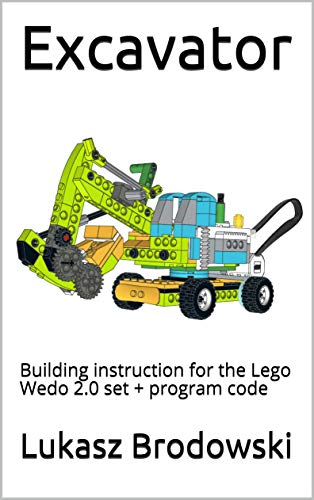 Excavator: Building instruction for the Lego Wedo 2.0 set + program code (English Edition)