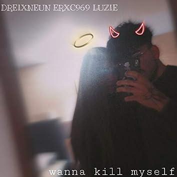 Wanna Kill Myself