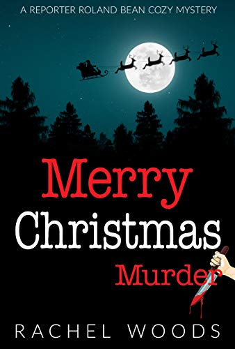 Merry Christmas Murder (A Reporter Roland Bean Cozy Mystery Book 2)