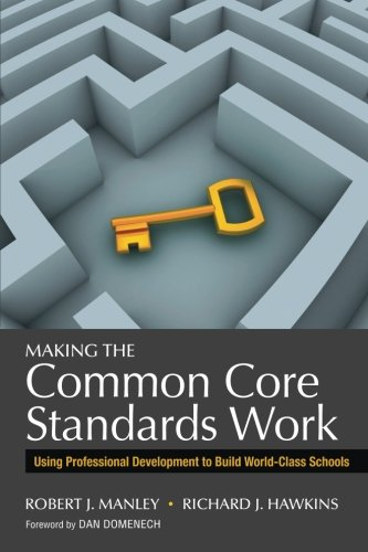 Download Making the Common Core Standards Work: Using Professional Development to Build World-Class Schools 1452258570