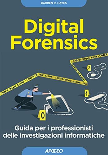 Digital forensics. Guida per i professionisti delle investigazioni informatiche