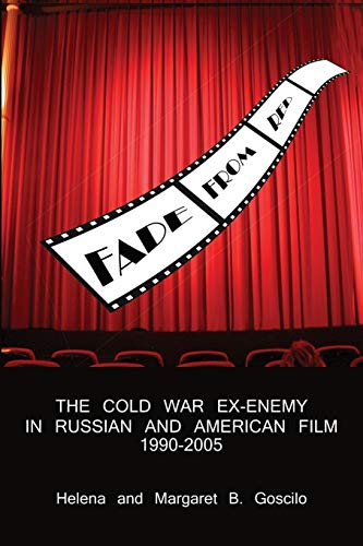 FADE FROM RED: The Cold-War Ex-Enemy in Russian and American Film, 1990-2005