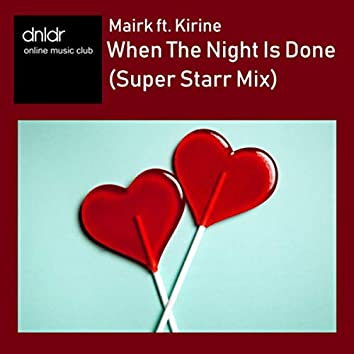 When The Night Is Done (Super Starr Mix)