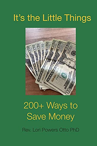 It's the Little Things: 200 + Ways to Save Money