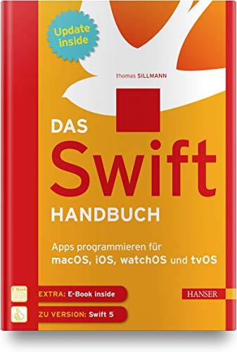 Das Swift-Handbuch: Apps programmieren für macOS, iOS, watchOS und tvOS. Inkl. E-Book und Updates zum Buch: Apps programmieren fr macOS, iOS, watchOS und tvOS. Inkl. E-Book und Updates zum Buch