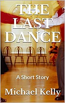 The Last Dance: A Short Story by [Michael Kelly]