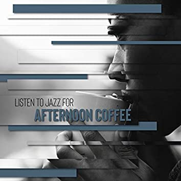 Listen to Jazz for Afternoon Coffee